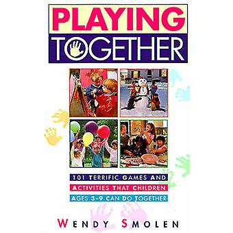 Playing Together 101 Terrific Games and Activities That Children Ages 39 Can Do Together by Smolen & Wendy