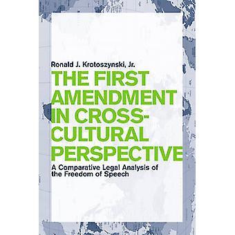 La primera enmienda en perspectiva intercultural A comparativo análisis jurídico de la libertad de expresión por Krotoszynski y Ronald J. y Jr.