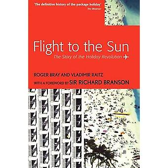 Flight to the Sun The Story of the Holiday Revolution by Bray & Roger