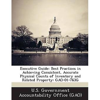 Executive Guide Best Practices in Achieving Consistent Accurate Physical Counts of Inventory and Related Property Gao01763g by U. S. Government Accountability Office