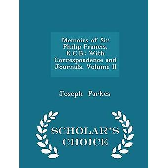 Memoirs of Sir Philip Francis K.C.B. With Correspondence and Journals Volume II  Scholars Choice Edition by Parkes & Joseph
