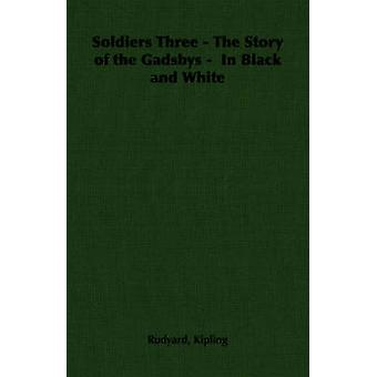 Soldiers Three  The Story of the Gadsbys   In Black and White by Kipling & Rudyard