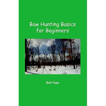 Bow Hunting Basics for Beginners by Pope & Bob