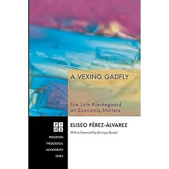 A Vexing Gadfly The Late Kierkegaard on Economic Matters by PerezAlvarez & Eliseo