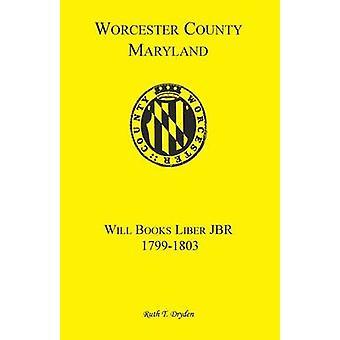 Worcester Will Books Liber Jbr. 17991803 by Dryden & Ruth T.