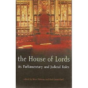 The House of Lords Its Parliamentary and Judicial Roles by Dickson & Brice