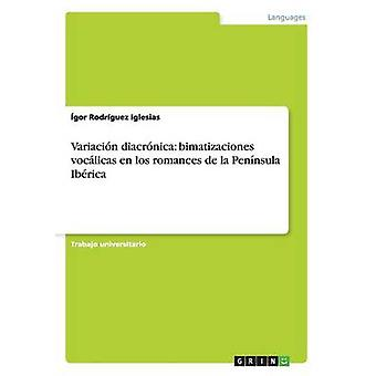 Variacin diacrnica bimatizaciones voclicas en los romances de la Pennsula Ibrica by Rodrguez Iglesias & gor