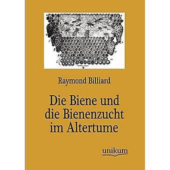 Die Biene und die Bienenzucht im Altertume by Billiard & Raymond
