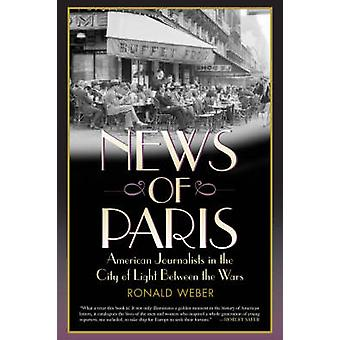 News of Paris - American Journalists in the City of Light Between the