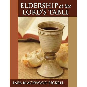 Eldership at the Lord's Table (annotated edition) by Lara Blackwood P