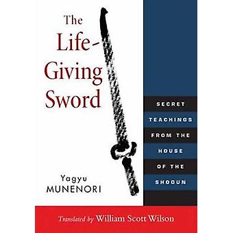 The Life-Giving Sword - Secret Teachings from the House of the Shogun