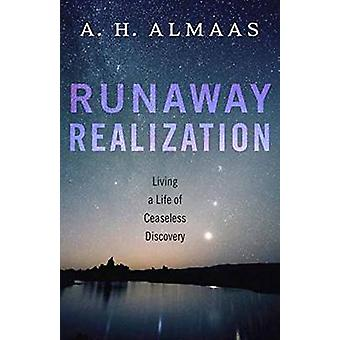 Runaway Realization - Living a Life of Ceaseless Discovery by A.H. Alm