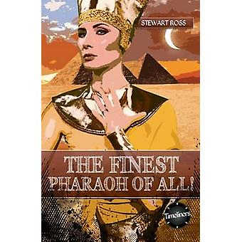 The Finest Pharaoh of All! by Stewart Ross - 9781783225613 Book