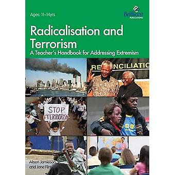 Radicalisation and Terrorism - A Teacher's Handbook for Addressing Ext