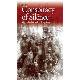 Conspiracy of Silence - Queensland's Frontier Killing Times by Timothy