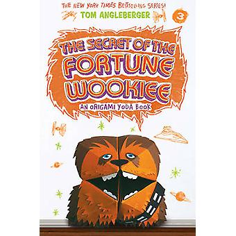 The Secret of the Fortune Wookiee (Origami Yoda #3) by Tom Angleberge
