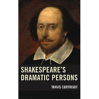 Shakespeares Dramatic Persons by Curtright & Travis
