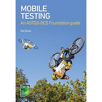 Mobile Testing An ASTQBBCS Foundation Guide by Black & Rex