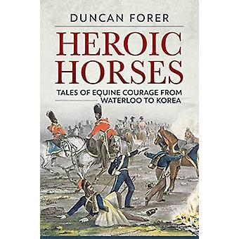 Heroic Horses by Duncan Forer