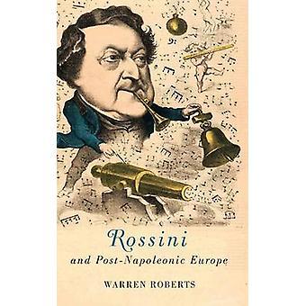 Rossini and PostNapoleonic Europe by Roberts & Warren