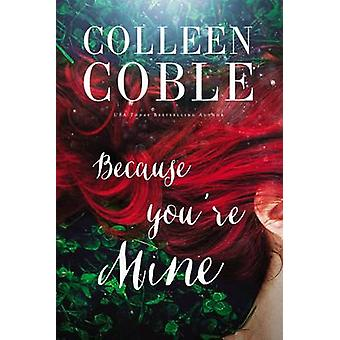 Because Youre Mine by Coble & Colleen