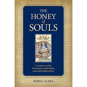 Honey of Souls Cassiodorus and the Interpretation of the Psalms by Olsen & Derek A
