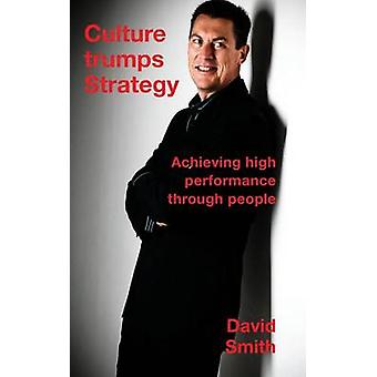 Culture Trumps Strategy Achieving high performance through people by Smith & David