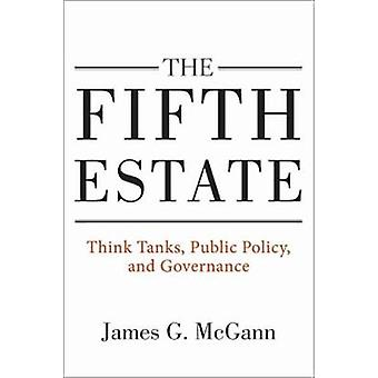 The Fifth Estate - Think Tanks - Public Policy - and Governance by Jam