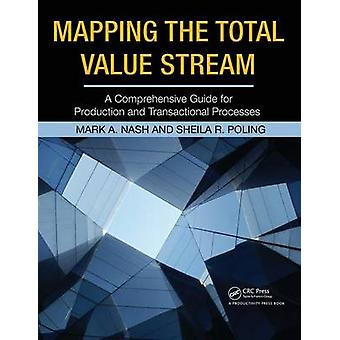 Mapping the Total Value Stream  A Comprehensive Guide for Production and Transactional Processes by Nash & Mark A.
