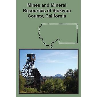 Mines and Mineral Resources of Siskiyou County California by Averill & Chas Volney
