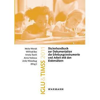 IGLU  TIMSS 2011Skalenhandbuch zur Dokumentation der Erhebungsinstrumente und Arbeit mit den Datenstzen by Bos & Wilfried