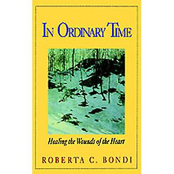 In Ordinary Time Healing the Wounds of the Heart by Bondi & Roberta C.