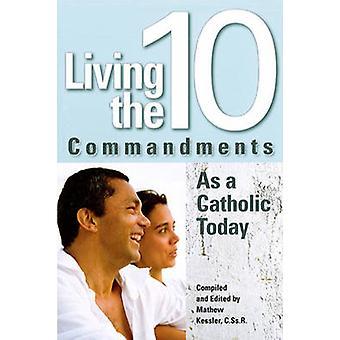 Living the Ten Commandments as a Catholi by Kessler & Mathew