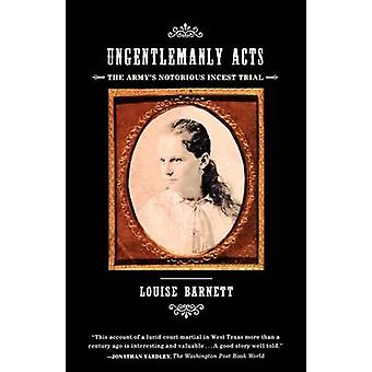 Ungentlemanly Acts The Armys Notorious Incest Trial by Barnett & Louise