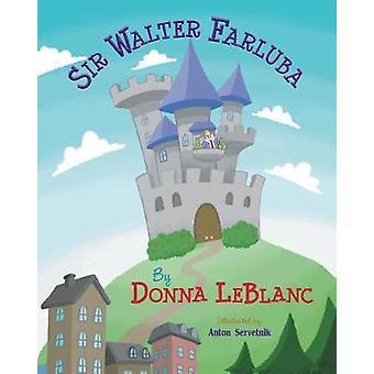 Sir Walter Farluba by LeBlanc & Donna