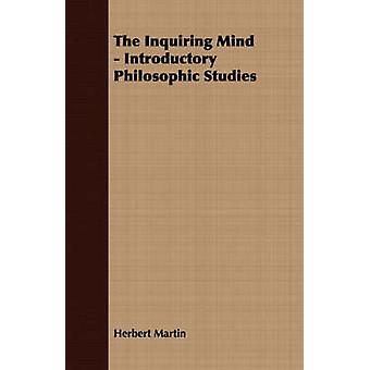 The Inquiring Mind  Introductory Philosophic Studies by Martin & Herbert