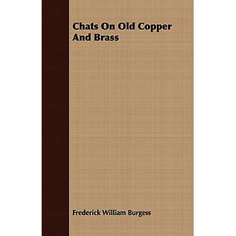 Chats On Old Copper And Brass by Burgess & Frederick William