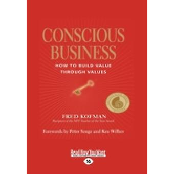 Conscious Business How to Build Value Through Values by Kofman & Fred
