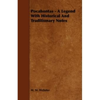 Pocahontas  A Legend with Historical and Traditionary Notes by Webster & M. M.