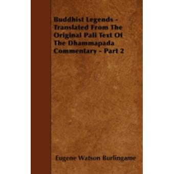 Buddhist Legends  Translated from the Original Pali Text of the Dhammapada Commentary  Part 2 Translation of Books 3 to 12 by Burlingame & Eugene Watson