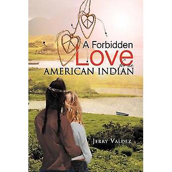 A Forbidden Love for an American Indian by Valdez & Jerry