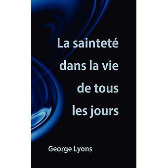 La saintet dans la vie de tous les jours by Lyons &  George