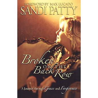 Broken on the Back Row A Journey Through Grace and Forgiveness by Patty & Sandi