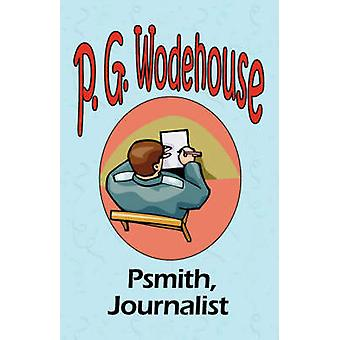 Psmith Journalist  From the Manor Wodehouse Collection a selection from the early works of P. G. Wodehouse by Wodehouse & P. G.