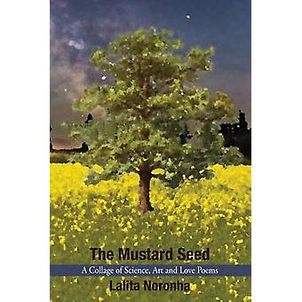The Mustard Seed A Collage of Science Art and Love Poems by Noronha & Lalita
