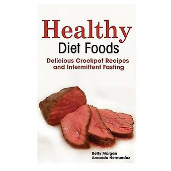Healthy Diet Foods Delicious Crockpot Recipes and Intermittent Fasting by Morgan & Betty
