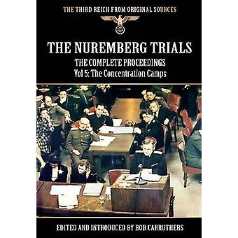 The Nuremberg Trials  The Complete Proceedings Vol 5 The Concentration Camps by Carruthers & Bob