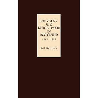 Chivalry and Knighthood in Scotland 14241513 by Stevenson & Katie
