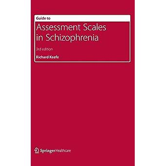Guide to Assessment Scales in Schizophrenia by Keefe & Richard