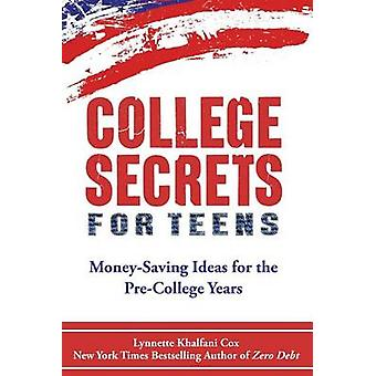 College Secrets for Teens Money Saving Ideas for the PreCollege Years by KhalfaniCox & Lynnette